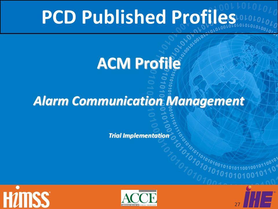 27 ACM Profile Alarm Communication Management Trial Implementation PCD Published Profiles