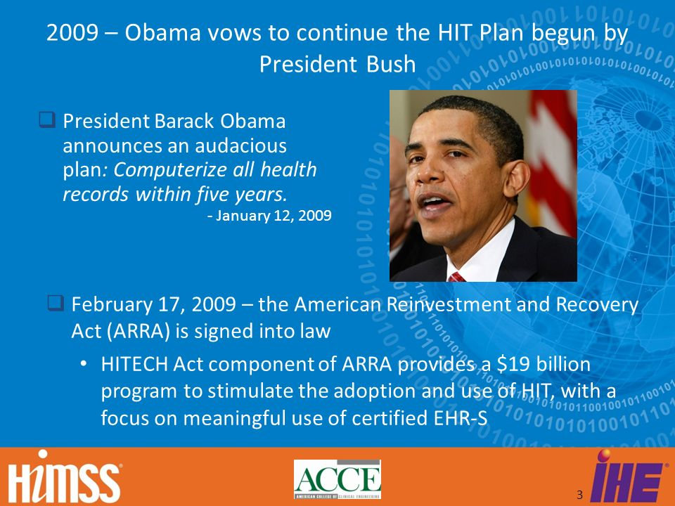 3 President Barack Obama announces an audacious plan: Computerize all health records within five years. - January 12, 2009 2009 – Obama vows to contin