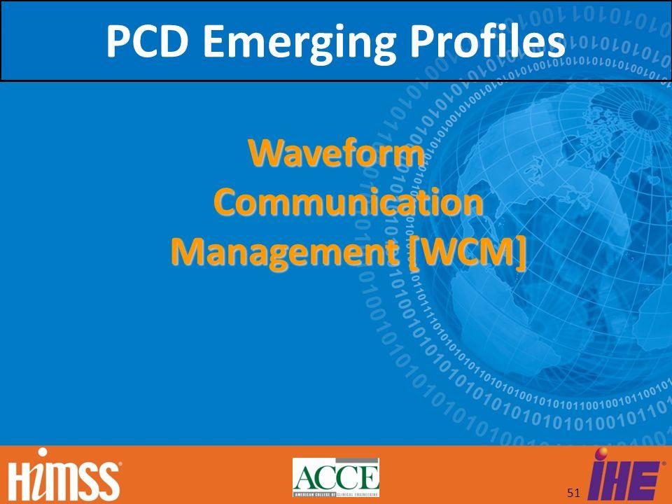 51 Waveform Communication Management [WCM] PCD Emerging Profiles