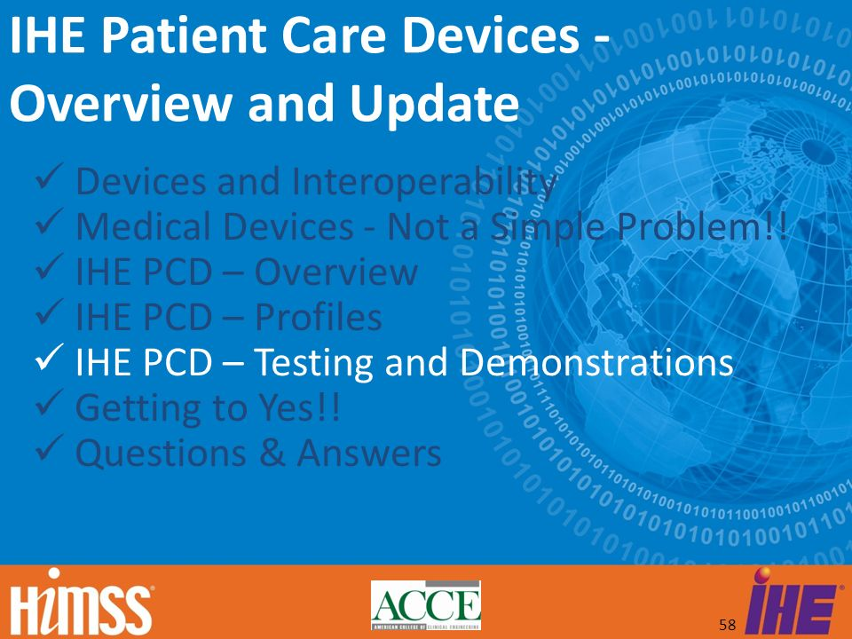 58 Devices and Interoperability Medical Devices - Not a Simple Problem!! IHE PCD – Overview IHE PCD – Profiles IHE PCD – Testing and Demonstrations Ge