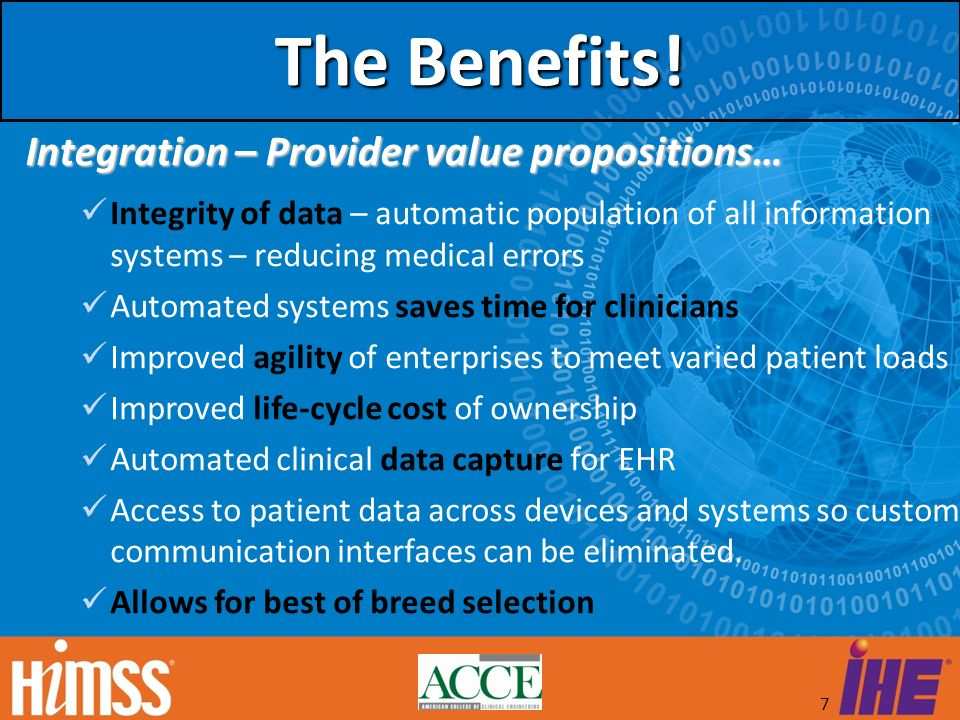 7 The Benefits! Integrity of data – automatic population of all information systems – reducing medical errors Automated systems saves time for clinici