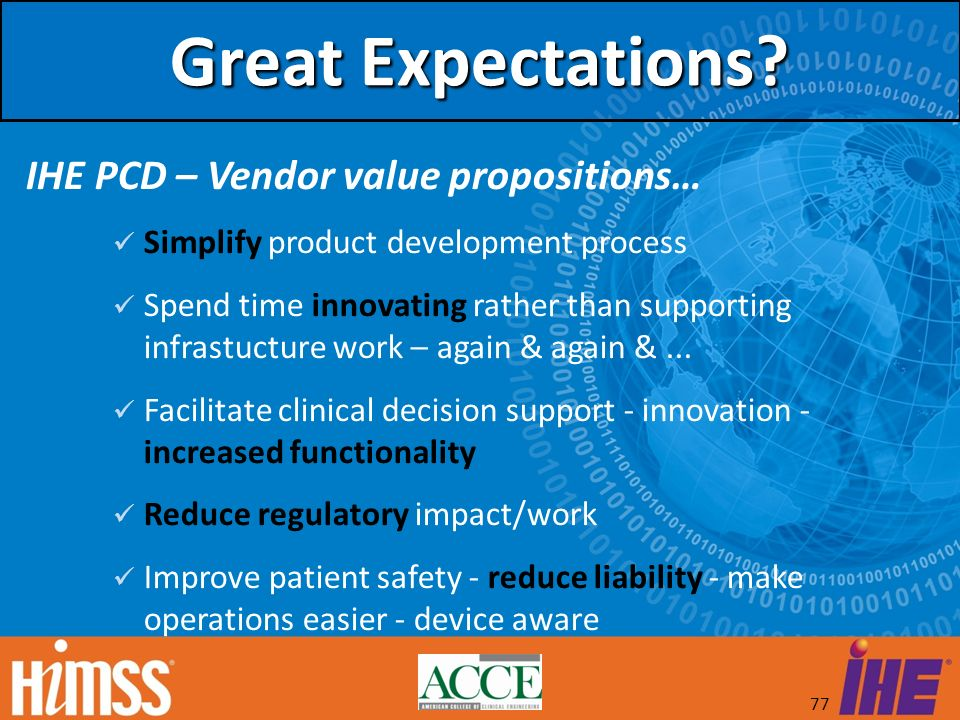 77 Great Expectations? IHE PCD – Vendor value propositions… Simplify product development process Spend time innovating rather than supporting infrastu