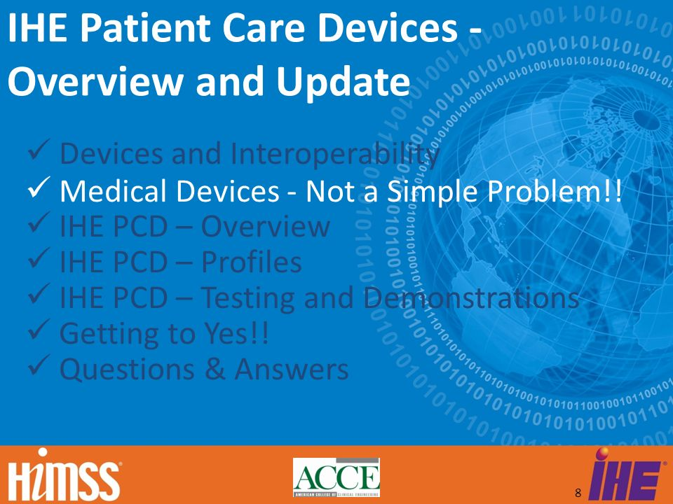 8 Devices and Interoperability Medical Devices - Not a Simple Problem!! IHE PCD – Overview IHE PCD – Profiles IHE PCD – Testing and Demonstrations Get