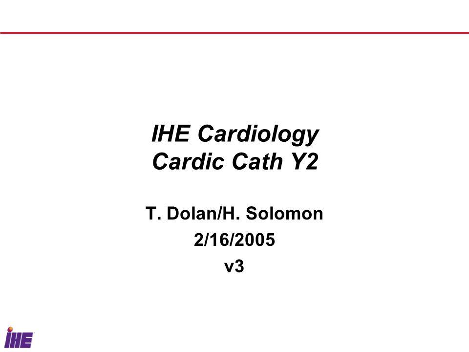 IHE Cardiology Cardic Cath Y2 T. Dolan/H. Solomon 2/16/2005 v3