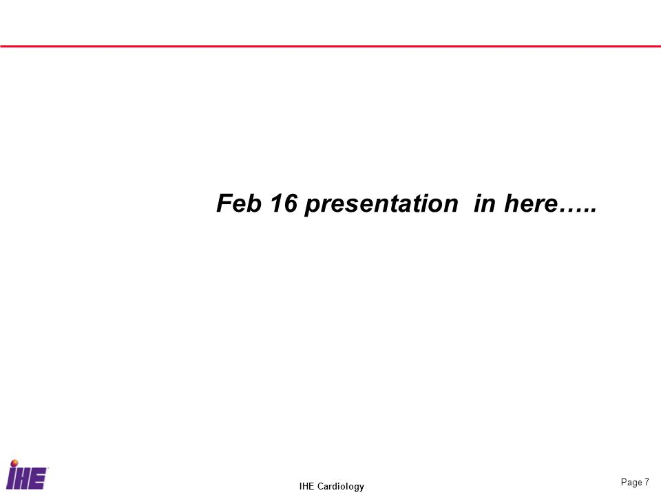 IHE Cardiology Page 7 Feb 16 presentation in here…..