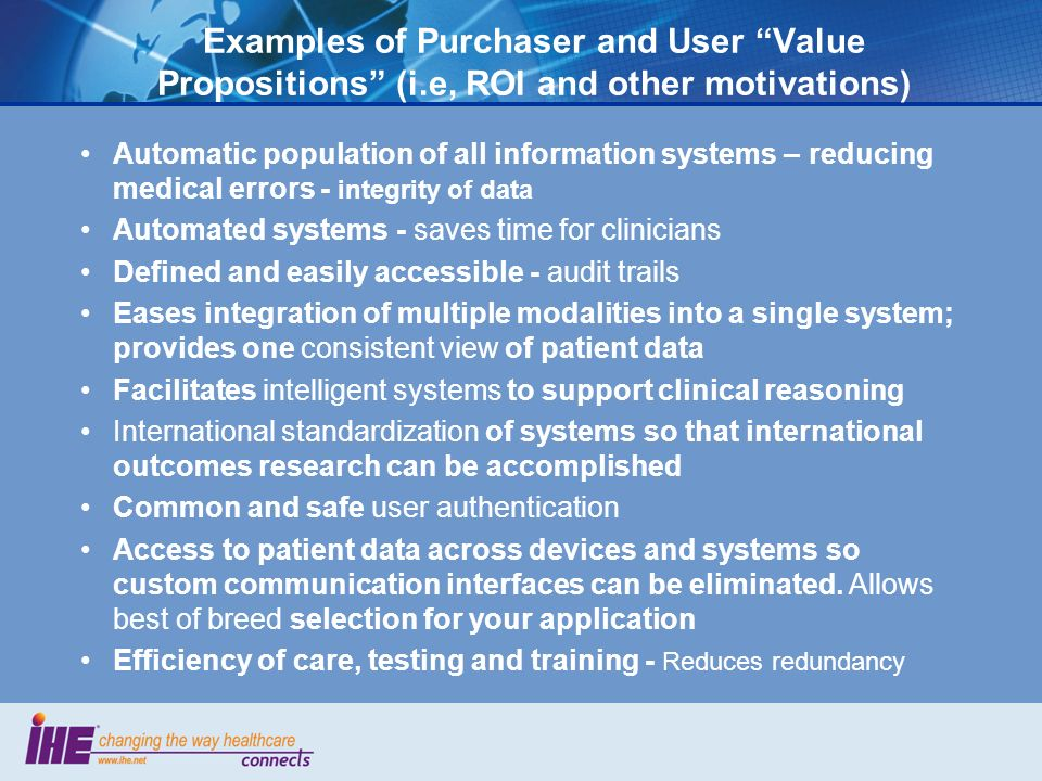 Examples of Purchaser and User Value Propositions (i.e, ROI and other motivations) Automatic population of all information systems – reducing medical