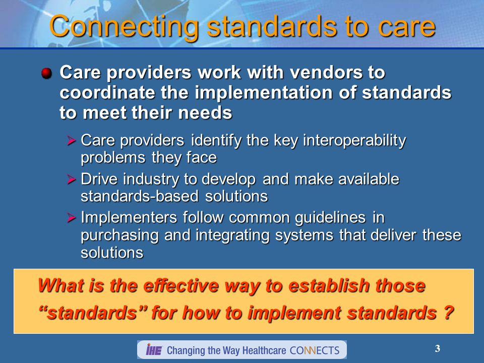 3 Connecting standards to care Care providers work with vendors to coordinate the implementation of standards to meet their needs Care providers ident