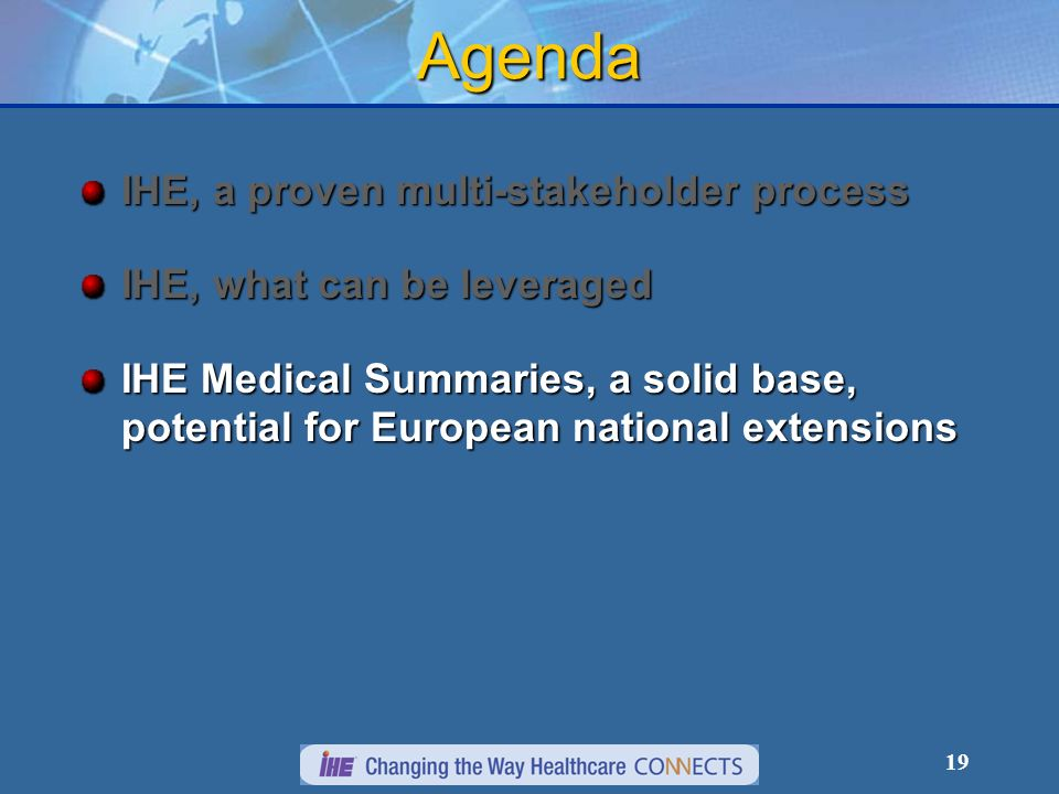 19 Agenda IHE, a proven multi-stakeholder process IHE, what can be leveraged IHE Medical Summaries, a solid base, potential for European national extensions