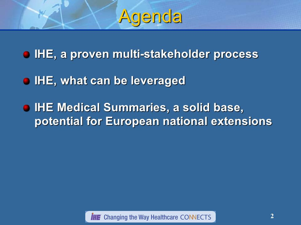 2 Agenda IHE, a proven multi-stakeholder process IHE, what can be leveraged IHE Medical Summaries, a solid base, potential for European national extensions