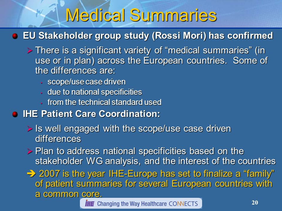 20 Medical Summaries EU Stakeholder group study (Rossi Mori) has confirmed There is a significant variety of medical summaries (in use or in plan) across the European countries.