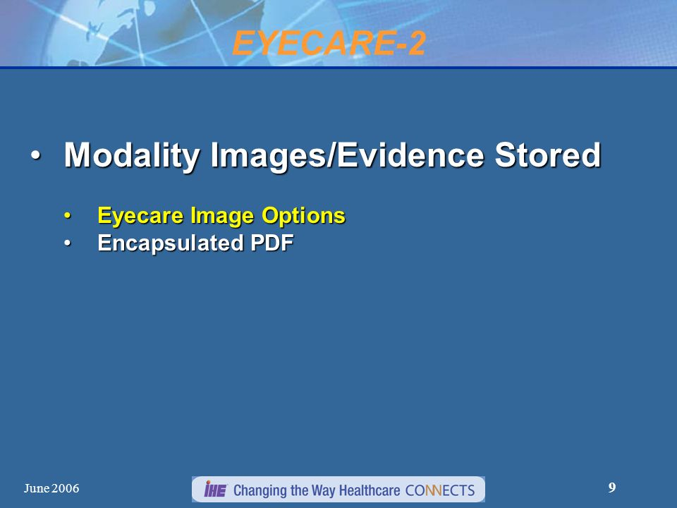 June 2006 9 EYECARE-2 Modality Images/Evidence StoredModality Images/Evidence Stored Eyecare Image OptionsEyecare Image Options Encapsulated PDFEncapsulated PDF