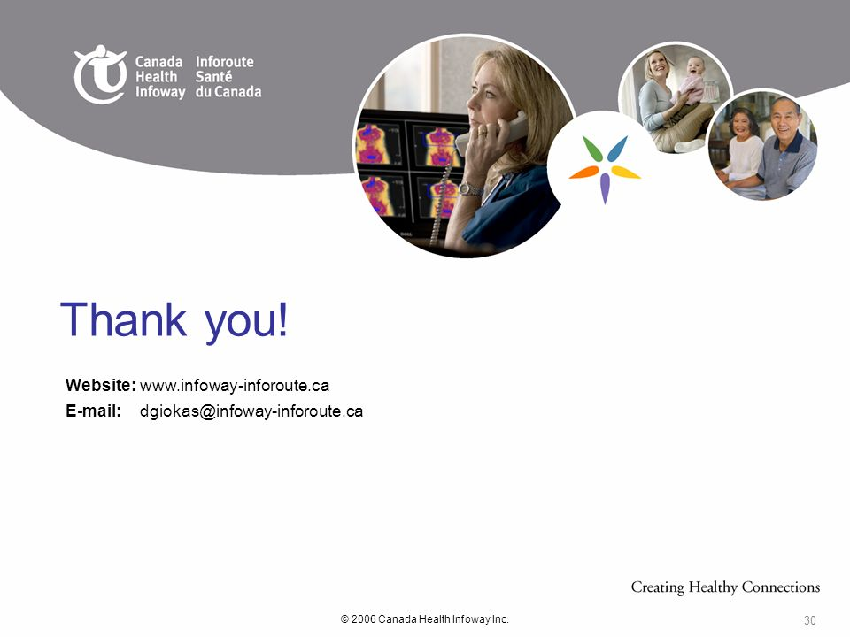© 2006 Canada Health Infoway Inc. 30 Website:www.infoway-inforoute.ca E-mail:dgiokas@infoway-inforoute.ca Thank you!