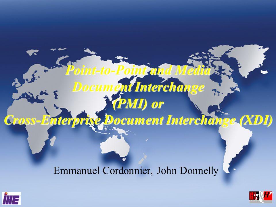 Emmanuel Cordonnier, John Donnelly Point-to-Point and Media Document Interchange (PMI) or Cross-Enterprise Document Interchange (XDI)