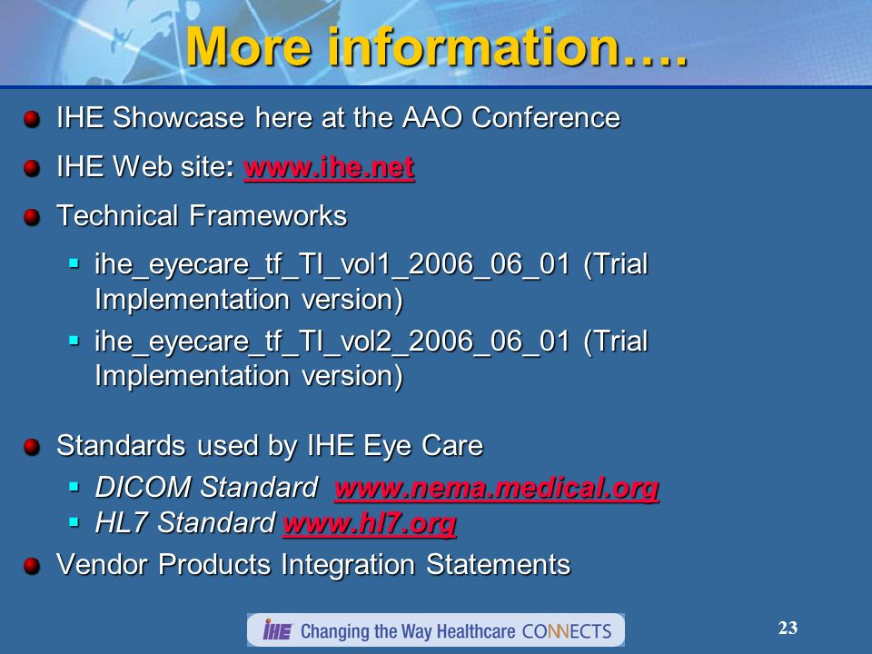 22 We care! The AAO, the VA, and participating vendors have made fixing the Eye Care data integration problem a priority Use the IHE Technical Framewo