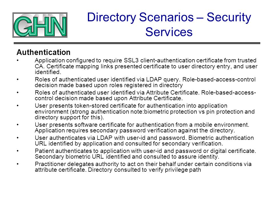 Directory Scenarios – Security Services Authentication Application configured to require SSL3 client-authentication certificate from trusted CA. Certi