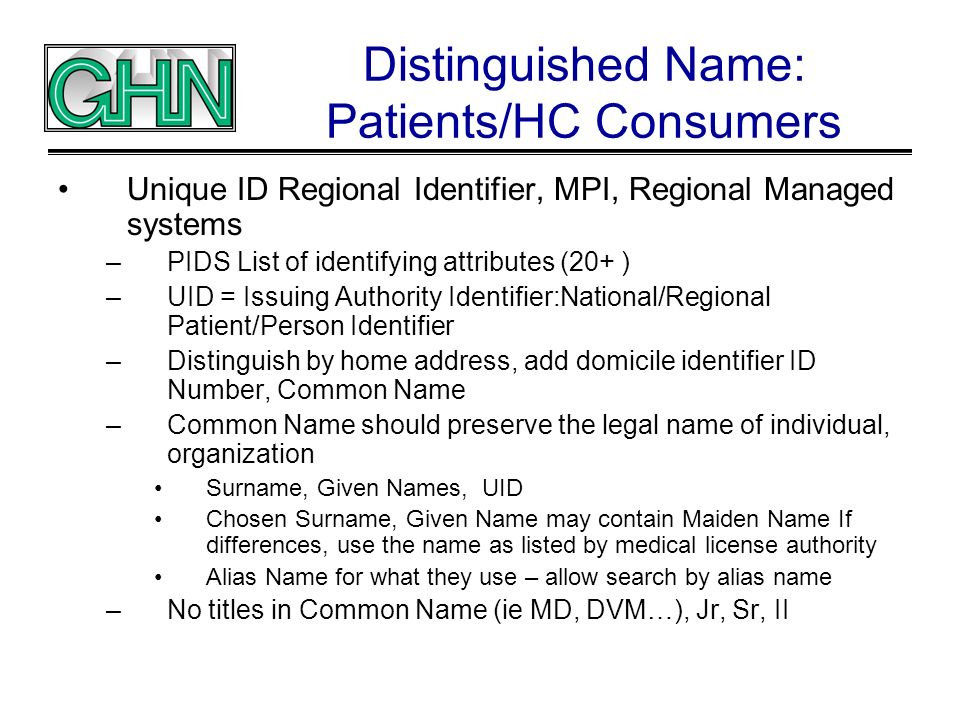 Distinguished Name: Patients/HC Consumers Unique ID Regional Identifier, MPI, Regional Managed systems –PIDS List of identifying attributes (20+ ) –UI