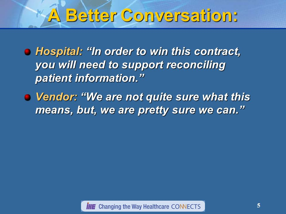 5 A Better Conversation: Hospital: In order to win this contract, you will need to support reconciling patient information.