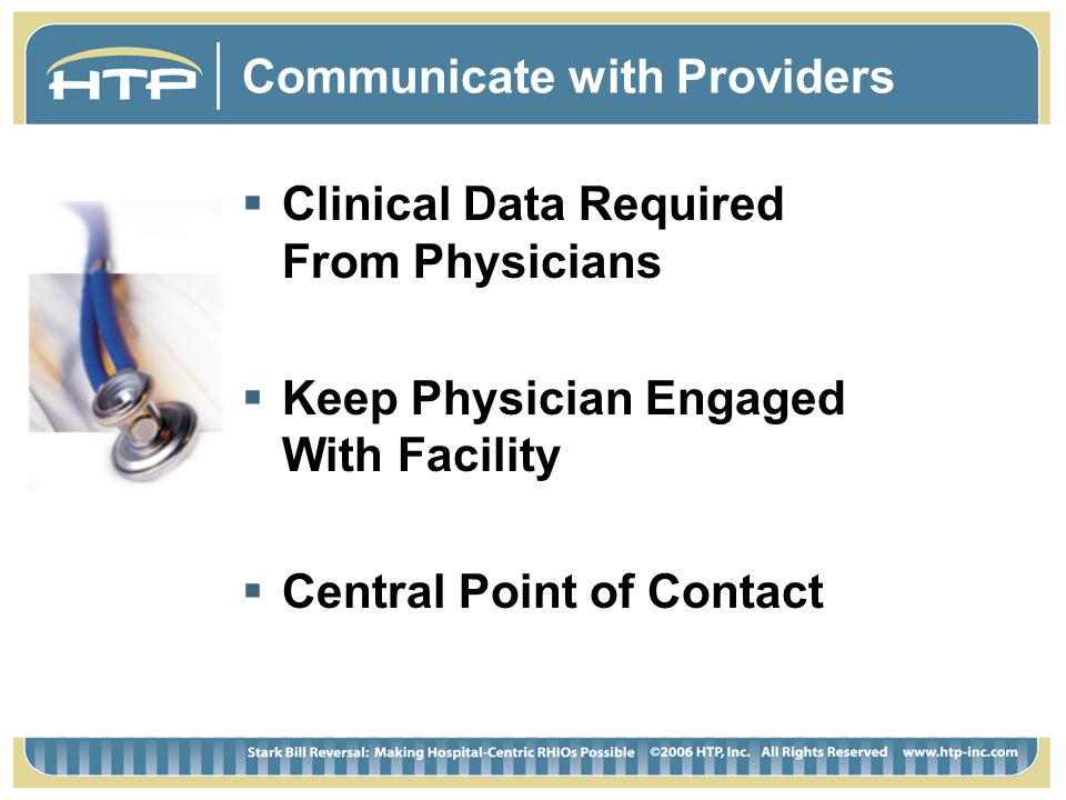 Communicate with Providers Clinical Data Required From Physicians Keep Physician Engaged With Facility Central Point of Contact