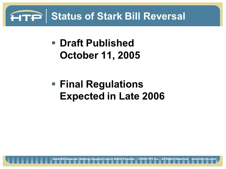 Status of Stark Bill Reversal Draft Published October 11, 2005 Final Regulations Expected in Late 2006