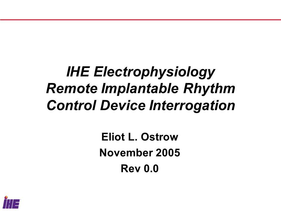 IHE Electrophysiology Remote Implantable Rhythm Control Device Interrogation Eliot L.