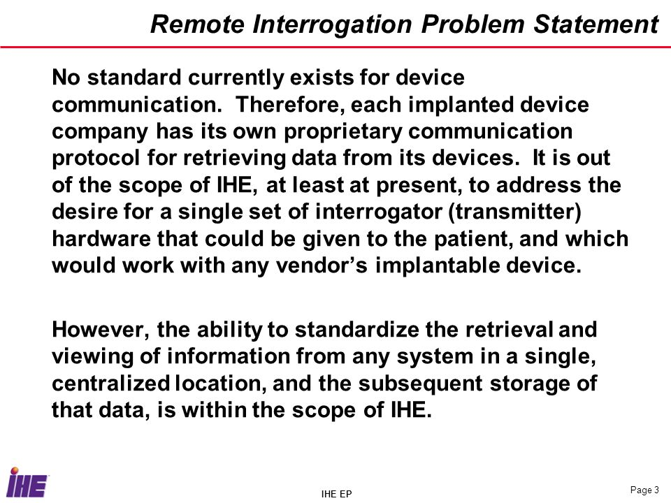 IHE EP Page 3 Remote Interrogation Problem Statement No standard currently exists for device communication.