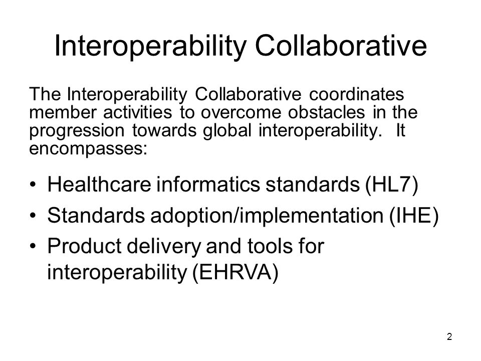 2 Interoperability Collaborative The Interoperability Collaborative coordinates member activities to overcome obstacles in the progression towards glo