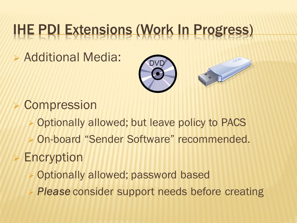 Additional Media: Compression Optionally allowed; but leave policy to PACS On-board Sender Software recommended. Encryption Optionally allowed; passwo