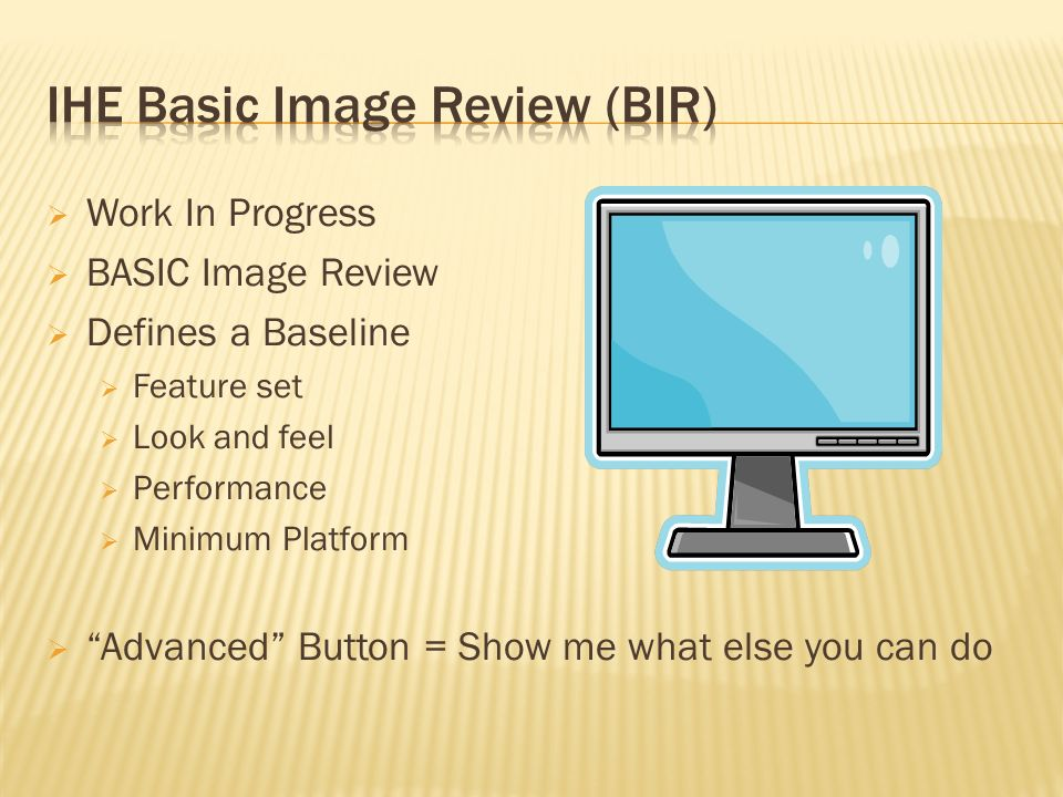 Work In Progress BASIC Image Review Defines a Baseline Feature set Look and feel Performance Minimum Platform Advanced Button = Show me what else you