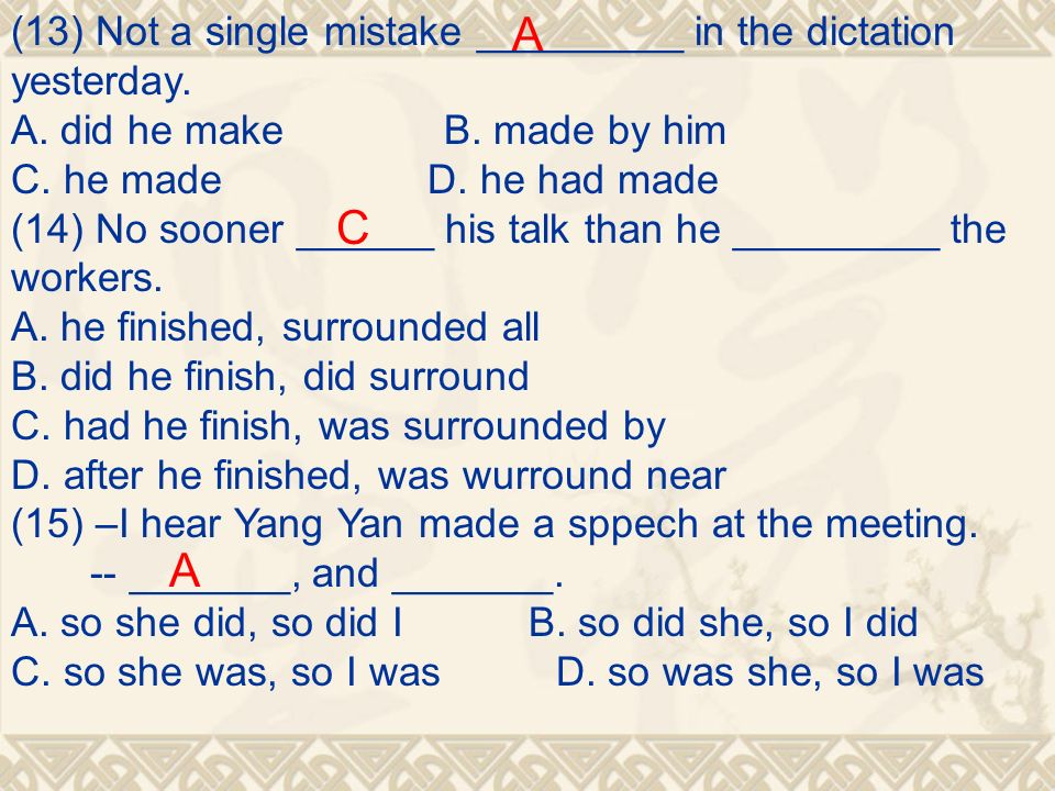 (13) Not a single mistake _________ in the dictation yesterday.
