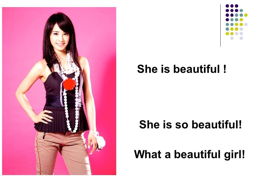 She is beautiful ! She is so beautiful! What a beautiful girl!