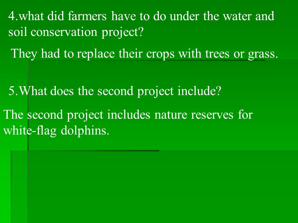 4.what did farmers have to do under the water and soil conservation project? They had to replace their crops with trees or grass. 5.What does the seco