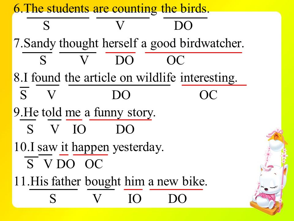 6.The students are counting the birds. S V DO 7.Sandy thought herself a good birdwatcher. S V DO OC 8.I found the article on wildlife interesting. S V