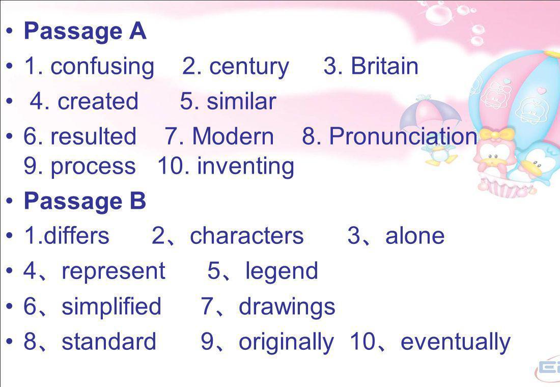 Passage A 1. confusing 2. century 3. Britain 4.