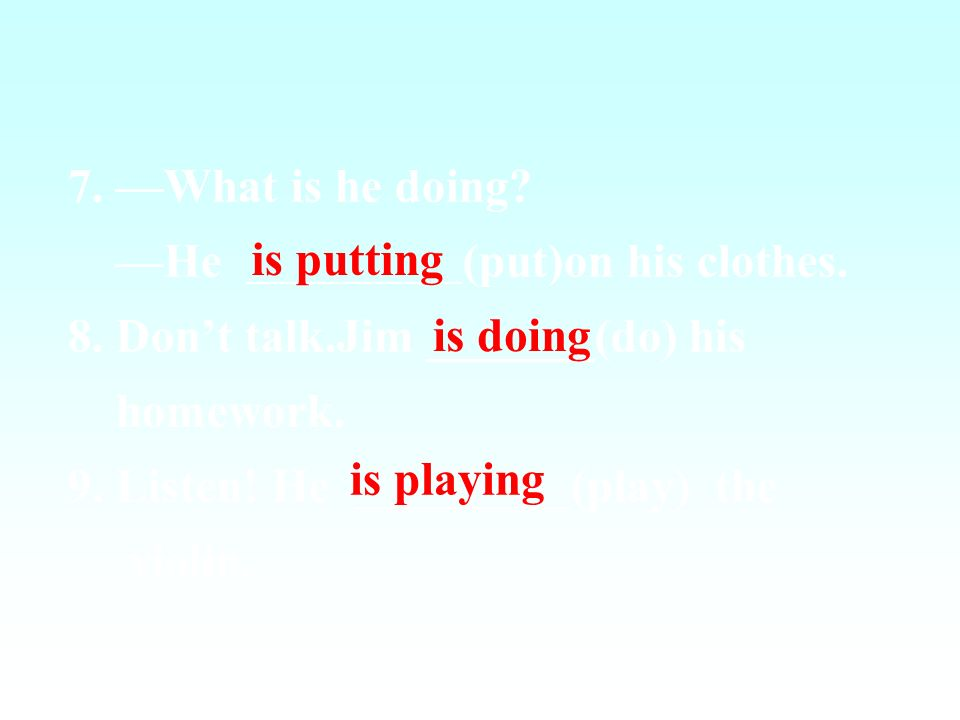 4. They (talk) with Mr. Zhang now. 5. The old man _________(listen) to her now. 6. Are you (mend) something? are talking is listening mending