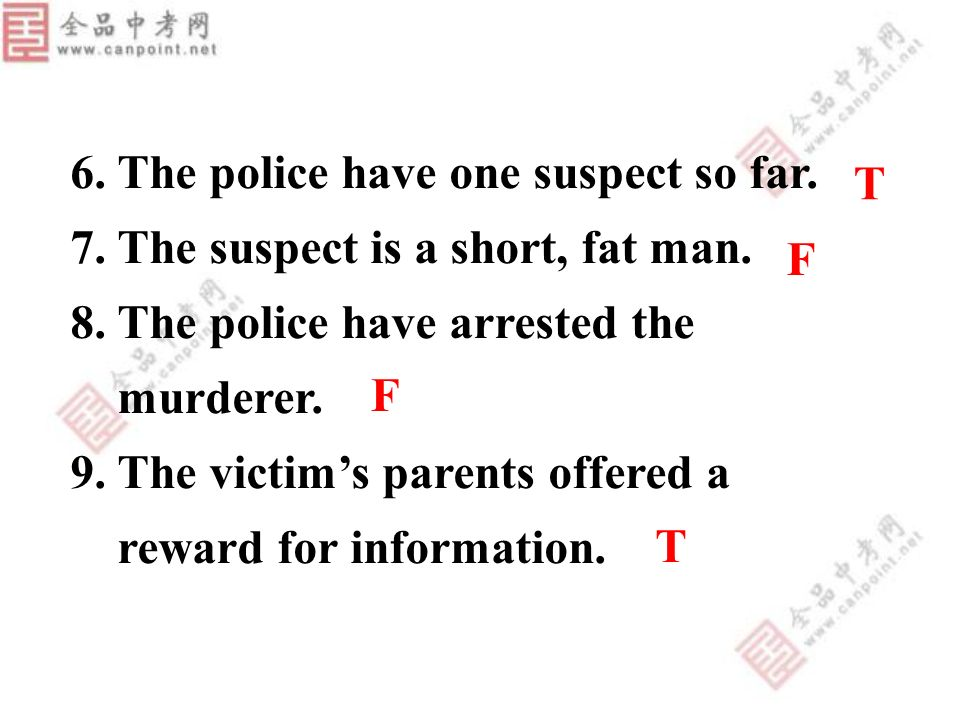 6. The police have one suspect so far. 7. The suspect is a short, fat man.