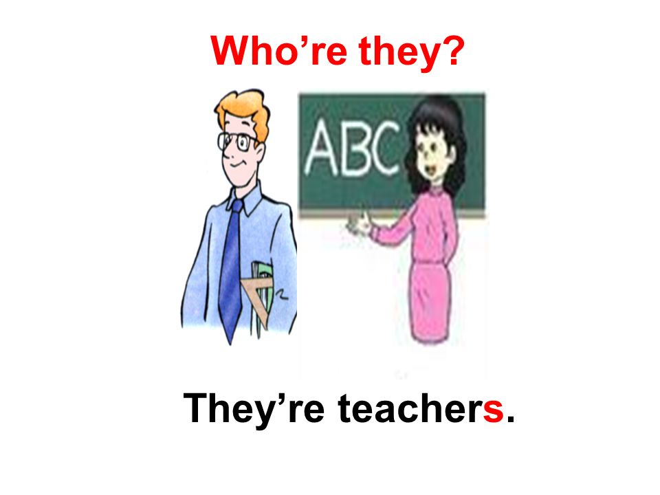 Whore they Theyre teachers.