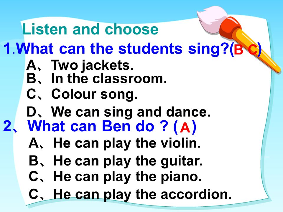Listen and choose 1.What can the students sing ( ) A Two jackets.