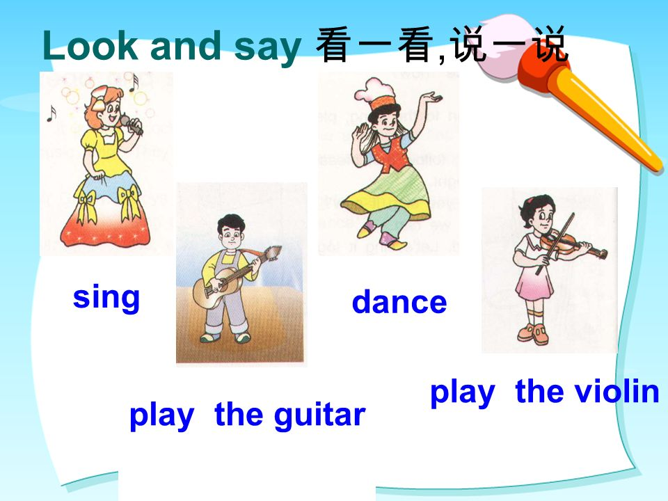 play the guitar Look and say, sing dance play the violin