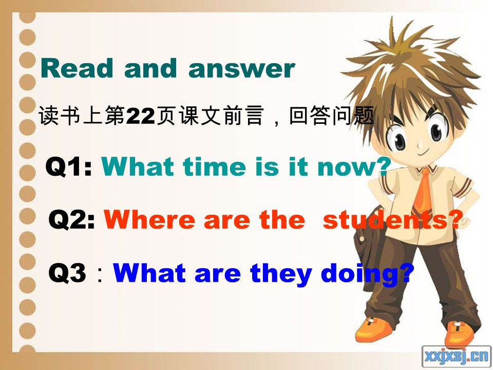 Read and answer 2 Q1: What time is it now Q2: Where are the students Q3 What are they doing