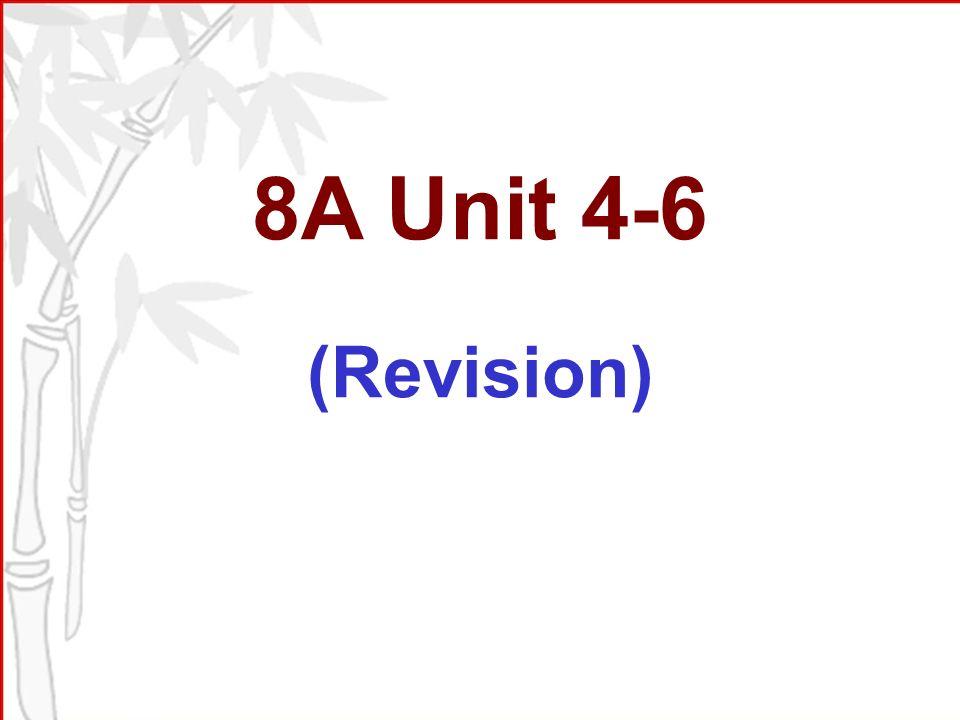 8A Unit 4-6 (Revision)