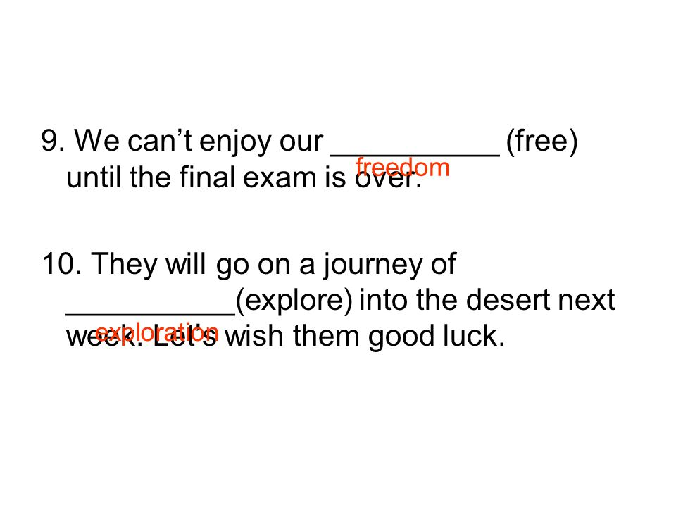 9. We cant enjoy our __________ (free) until the final exam is over.