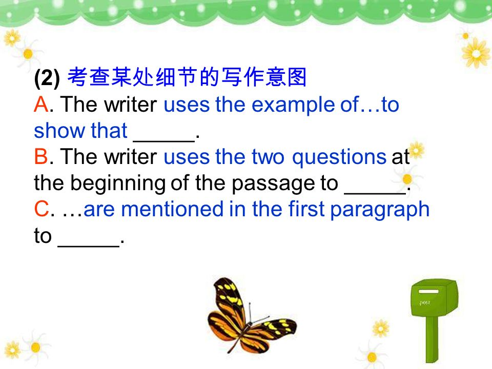 (2) A. The writer uses the example of…to show that _____. B. The writer uses the two questions at the beginning of the passage to _____. C. …are menti