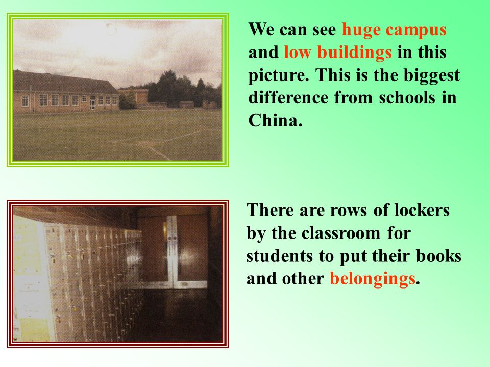 Huge campus & low-rise buildings Lockers for every student Fewer students in each class A lot of outdoor activities 1 2 3 4