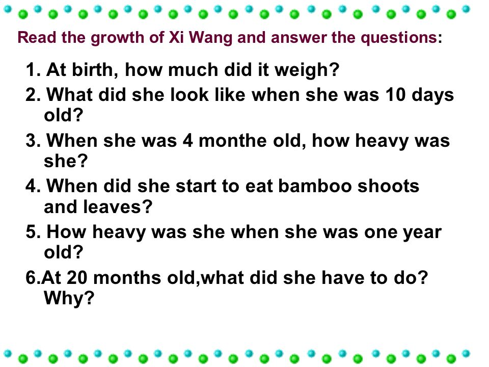 1. At birth, how much did it weigh? 2. What did she look like when she was 10 days old? 3. When she was 4 monthe old, how heavy was she? 4. When did s