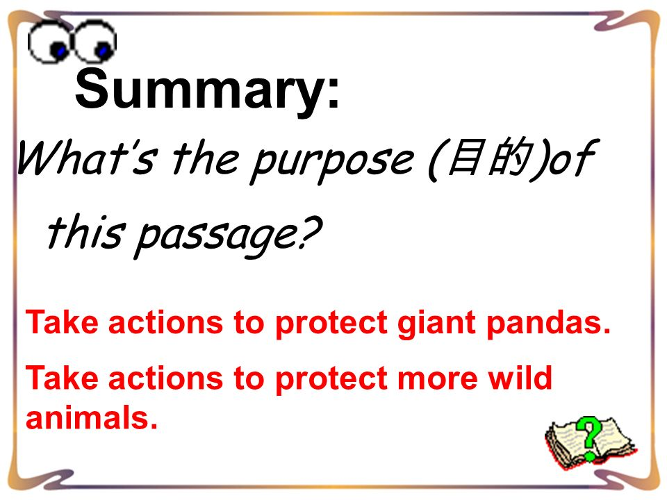 Summary: Whats the purpose ( )of this passage? Take actions to protect giant pandas. Take actions to protect more wild animals.