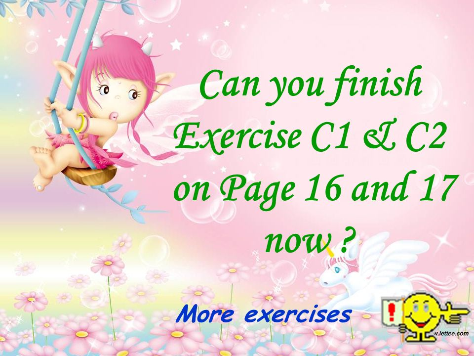 More exercises Can you finish Exercise C1 & C2 on Page 16 and 17 now ?