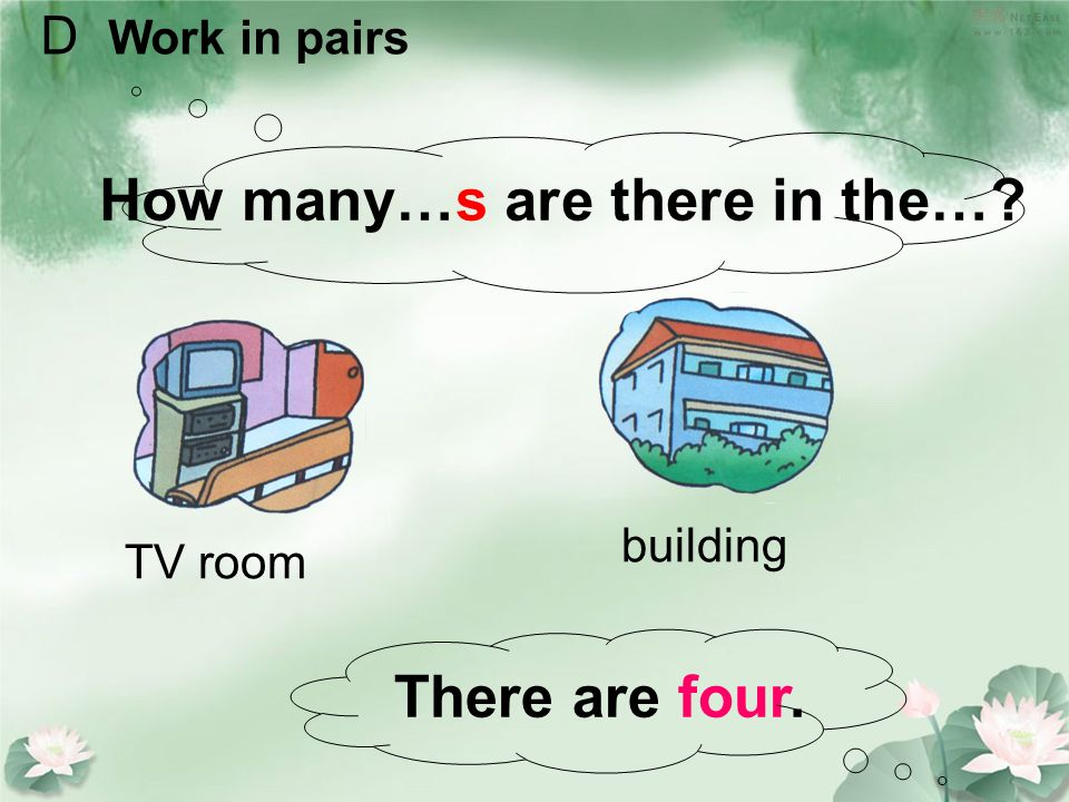 How many…s are there in the…? There are four. TV room building D Work in pairs