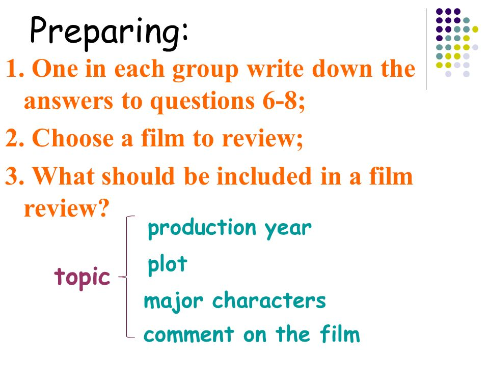 Preparing: 1. One in each group write down the answers to questions 6-8; 2.