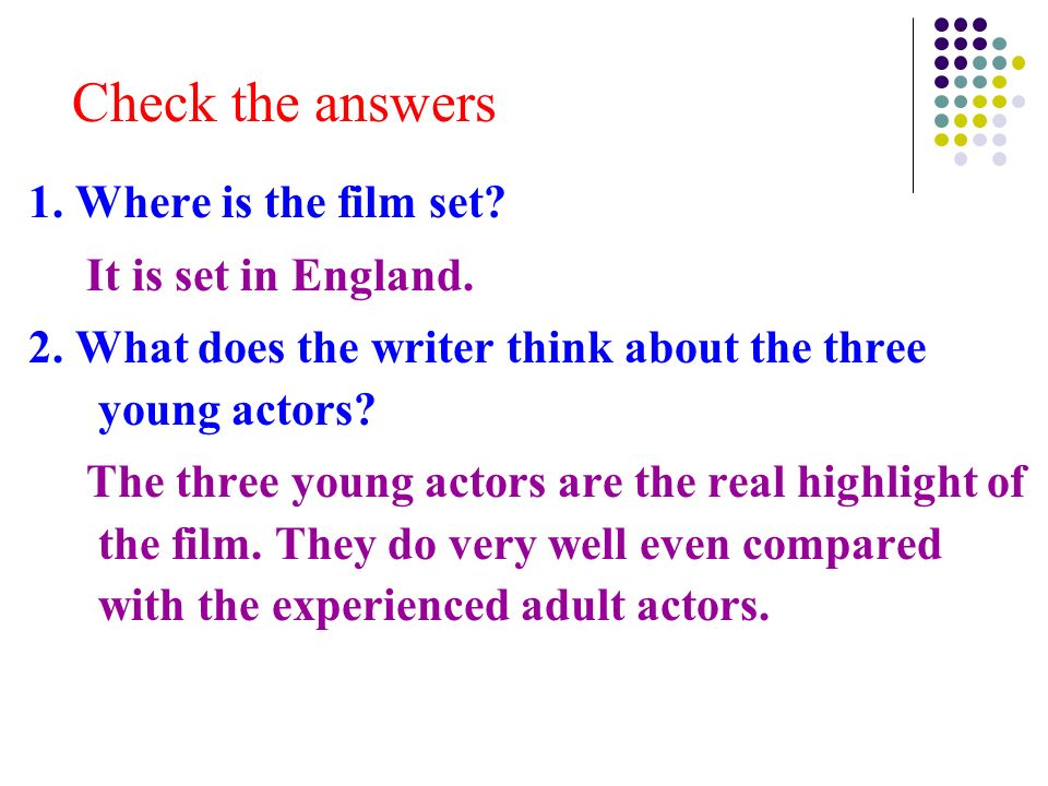 Check the answers 1. Where is the film set. It is set in England.