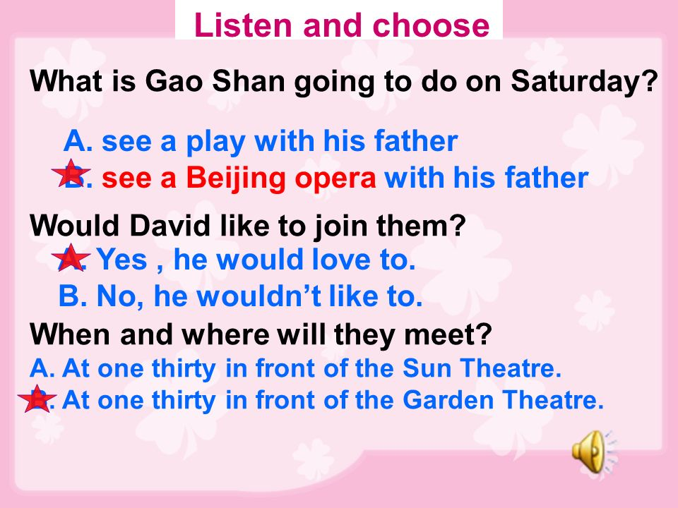 Watch and do. Gao Shan play the violin at the concert David play the piano at the concert Nancy see a Beijing opera …is going to+